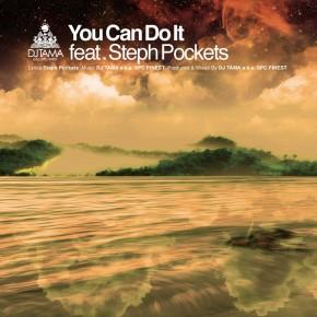 【Lyrics】You Can Do It feat. Steph Pockets – DJ TAMA a.k.a. SPC FINEST