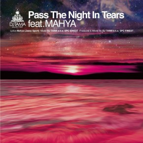 【New Release】Pass the Night In Tears feat. Mahya(JAZZY SPORT)